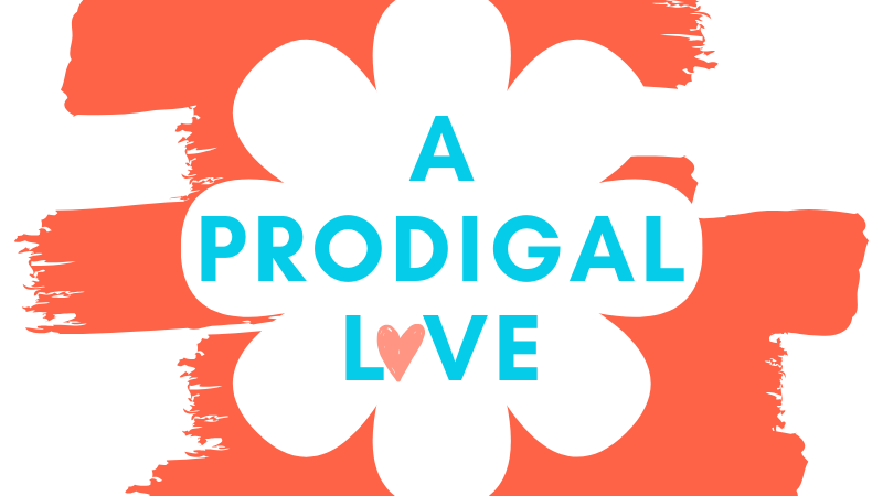 A Prodigal Love